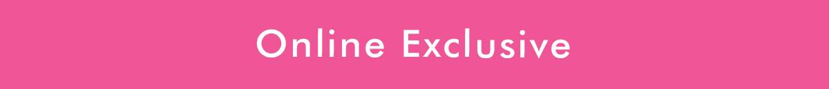 Online Exclusive!